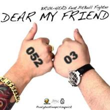 DEAR MY FRIEND / BRUK-HEAD(LUCK-END) feat.PitBull Fighter